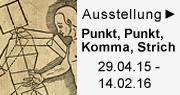 Ausstellung 'Punkt, Punkt, Komma, Strich - Zeichnen zwischen Kunst und Wissenschaft 1525-1925, 29.04.15 bis 14.02.16