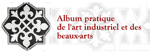 Album pratique de l'art industriel et des beaux-arts