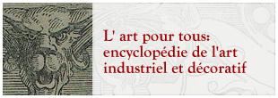 L' Art pour tous: encyclopédie de l'art industriel et décoratif